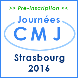 Préinscriptions Journées CMJ Strasbourg 2016