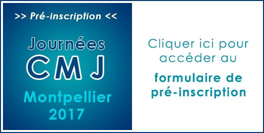 Préinscriptions Journées CMJ Montpellier 2017